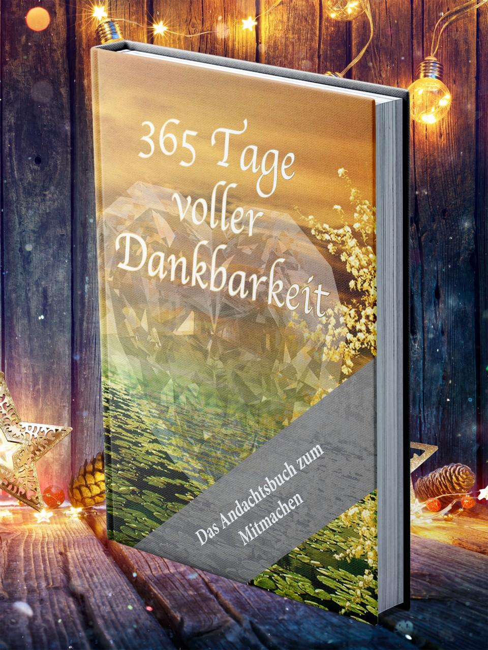 365 Tage voller Dankbarkeit - Das Andachtsbuch zum Mitmachen